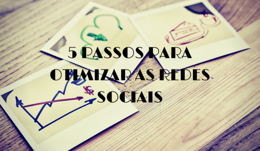 5 PASSOS PARA OTIMIZAR AS REDES SOCIAIS