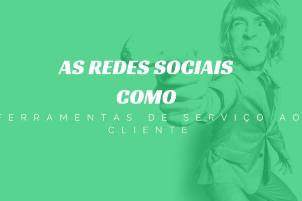 AS REDES SOCIAIS COMO FERRAMENTAS DE SERVIÇO AO CLIENTE