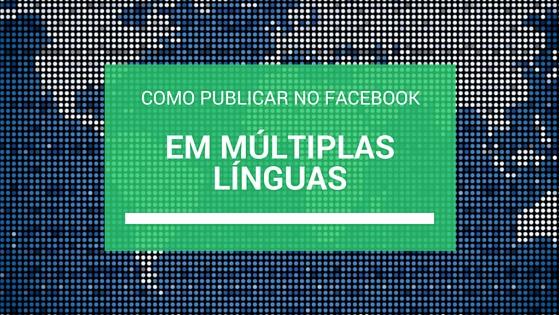 Como Publicar no Facebook em Múltiplas Línguas