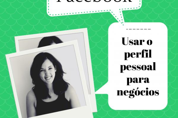 Usar o perfil pessoal do Facebook para negócios