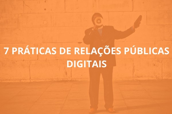7 Práticas de Relações Públicas Digitais