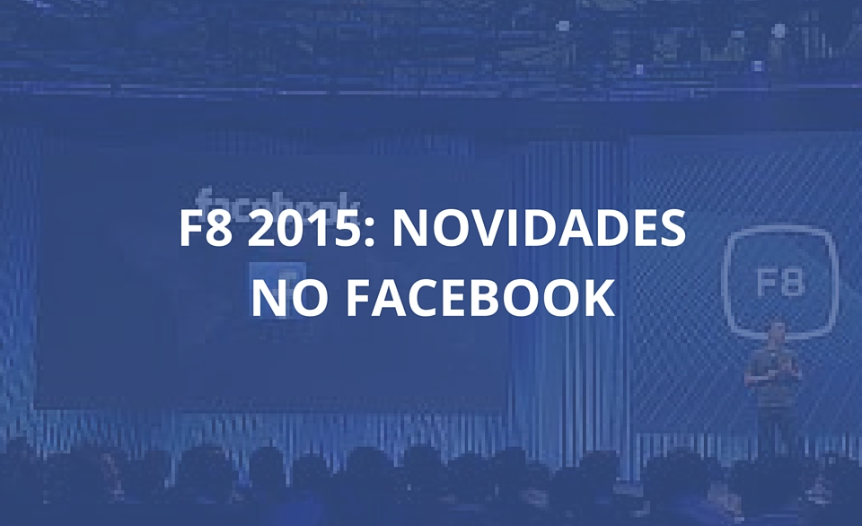 F8 2015 - Novidades n Facebook