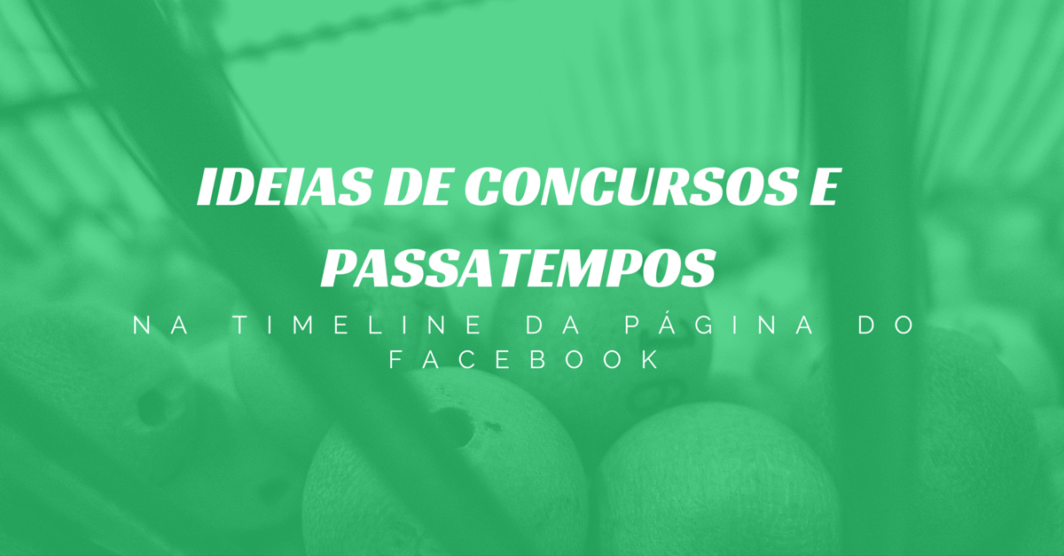 Ideias de Concursos e Passatempos na Timeline da Página do Facebook