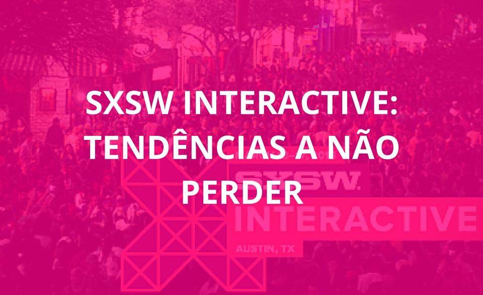 SXSW Interactive- Tendências a não perder