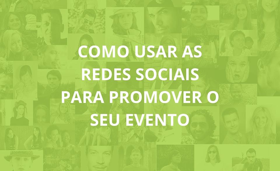 Como usar as redes sociais para promover o seu evento
