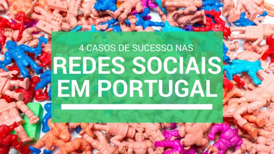 4 Casos de sucesso nas redes sociais em Portugal