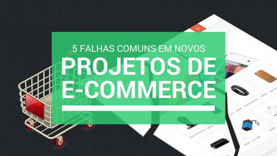 5 falhas comuns em novos projetos de e-commerce